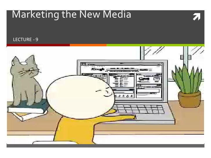 Marketing the New Media LECTURE - 9