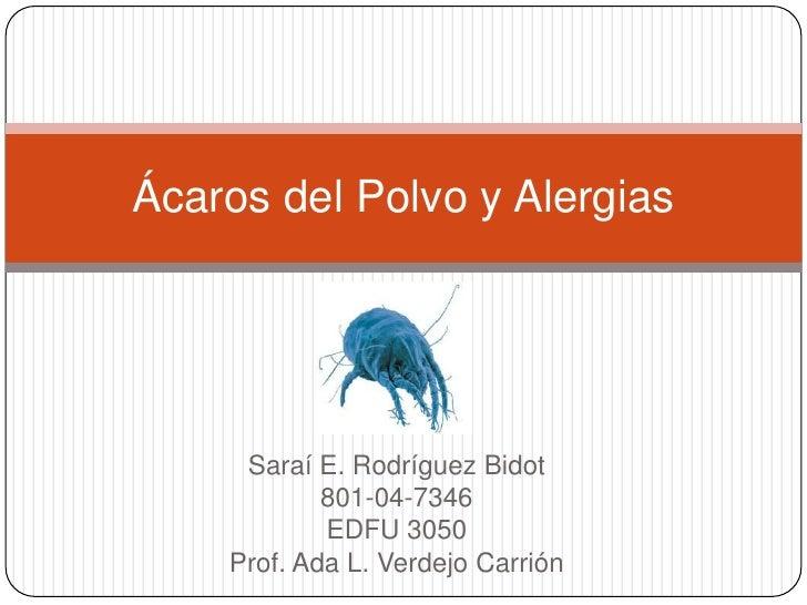 Saraí E. Rodríguez Bidot<br />801-04-7346<br />EDFU 3050<br />Prof. Ada L. Verdejo Carrión<br />Ácaros del Polvo y Alergia...
