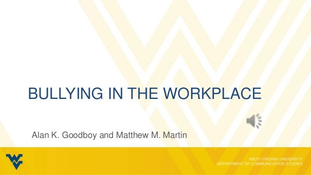 BULLYING IN THE WORKPLACEAlan K. Goodboy and Matthew M. Martin