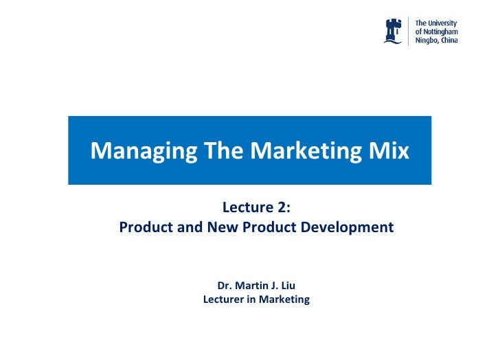 Managing The Marketing Mix                  Lecture 2:   Product and New Product Development                  Dr. Martin J...