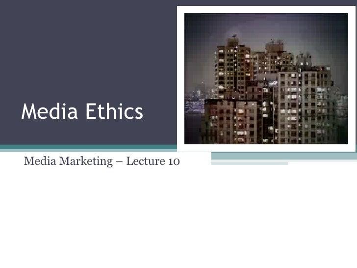 Media Ethics Media Marketing – Lecture 10