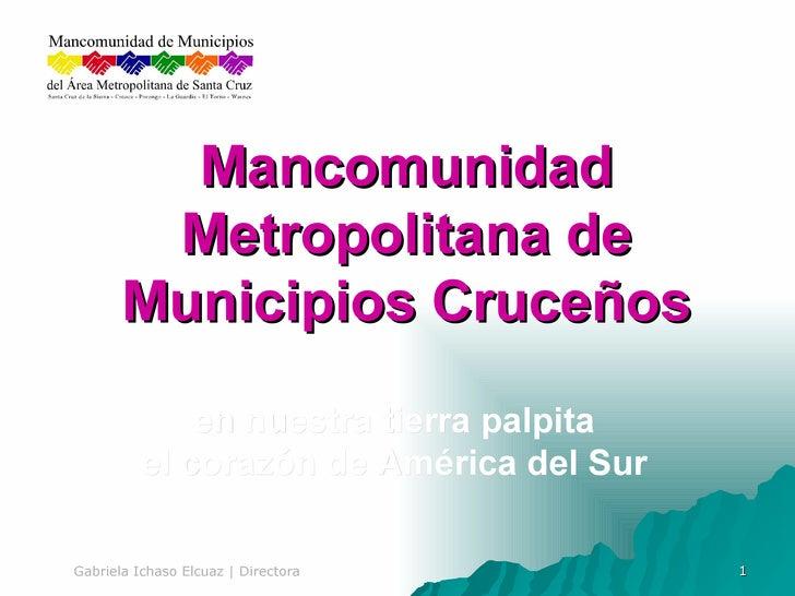 Mancomunidad Metropolitana de Municipios Cruceños en nuestra tierra palpita el corazón de América del Sur