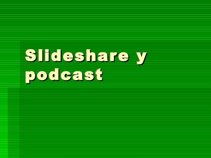 Slideshare y podcast