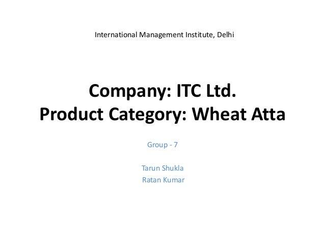 International Management Institute, Delhi     Company: ITC Ltd.Product Category: Wheat Atta                     Group - 7 ...