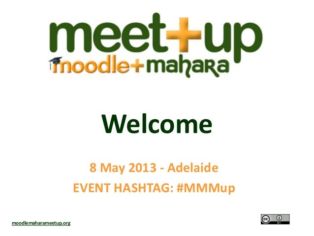 Welcome8 May 2013 - AdelaideEVENT HASHTAG: #MMMupmoodlemaharameetup.org
