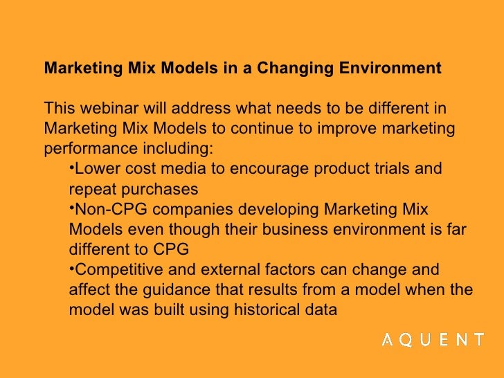<ul><li>Marketing Mix Models in a Changing Environment This webinar will address what needs to be different in Marketing M...