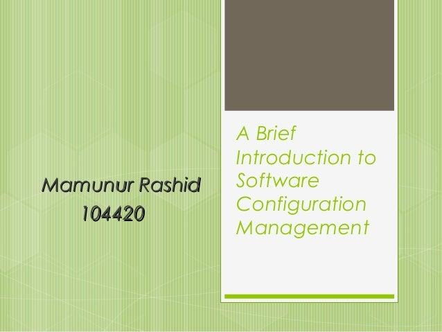 Mamunur Rashid 104420  A Brief Introduction to Software Configuration Management