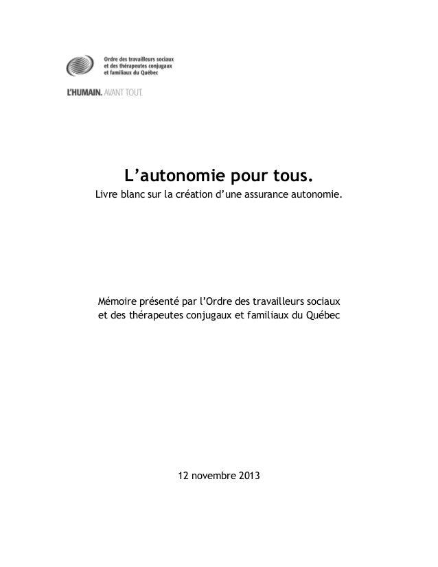 L'autonomie pour tous. Livre blanc sur la création d'une assurance autonomie.  Mémoire présenté par l'Ordre des travailleu...