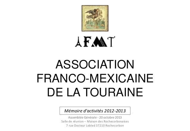 ASSOCIATION FRANCO-MEXICAINE DE LA TOURAINE Mémoire d'activités 2012-2013 Assemblée Générale - 20 octobre 2013 Salle de ré...