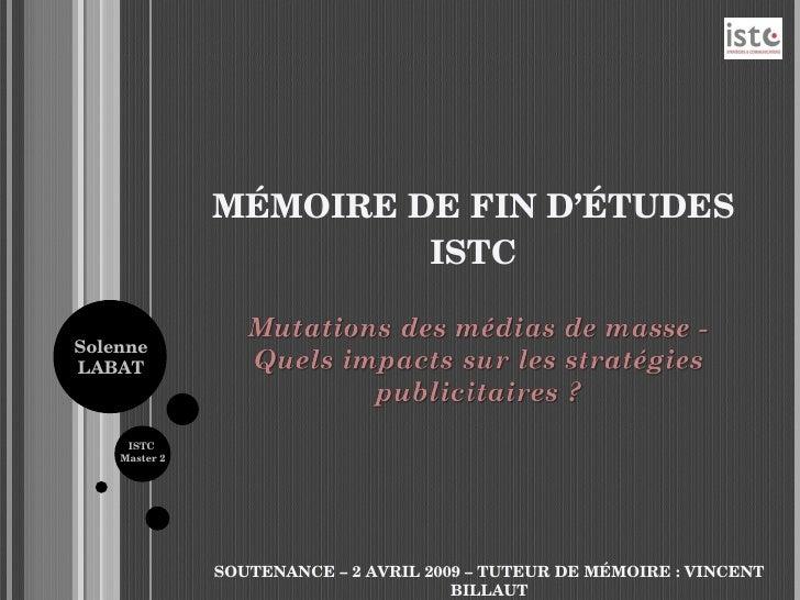 MÉMOIRE DE FIN D'ÉTUDES ISTC SOUTENANCE – 2 AVRIL 2009 – TUTEUR DE MÉMOIRE : VINCENT BILLAUT Solenne LABAT ISTC  Master 2
