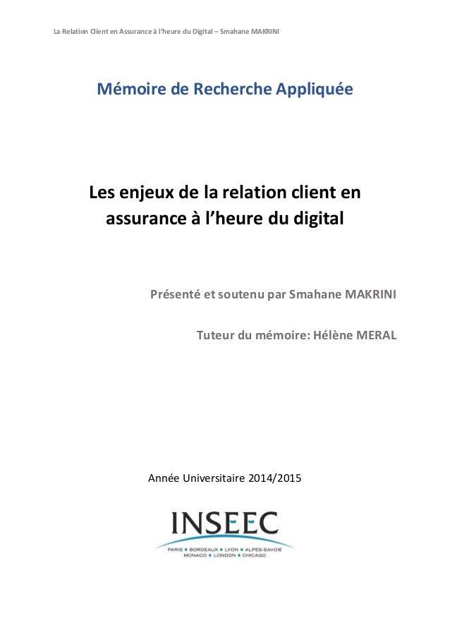 La Relation Client en Assurance à l'heure du Digital – Smahane MAKRINI Mémoire de Recherche Appliquée Les enjeux de la rel...