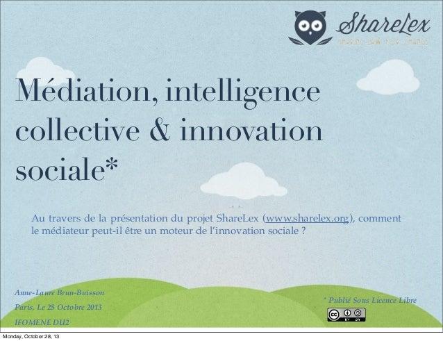 Médiation, intelligence collective & innovation sociale* Au travers de la présentation du projet ShareLex (www.sharelex.or...