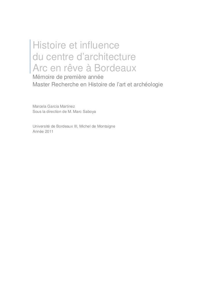 Histoire et influencedu centre d'architectureArc en rêve à BordeauxMémoire de première annéeMaster Recherche en Histoire d...