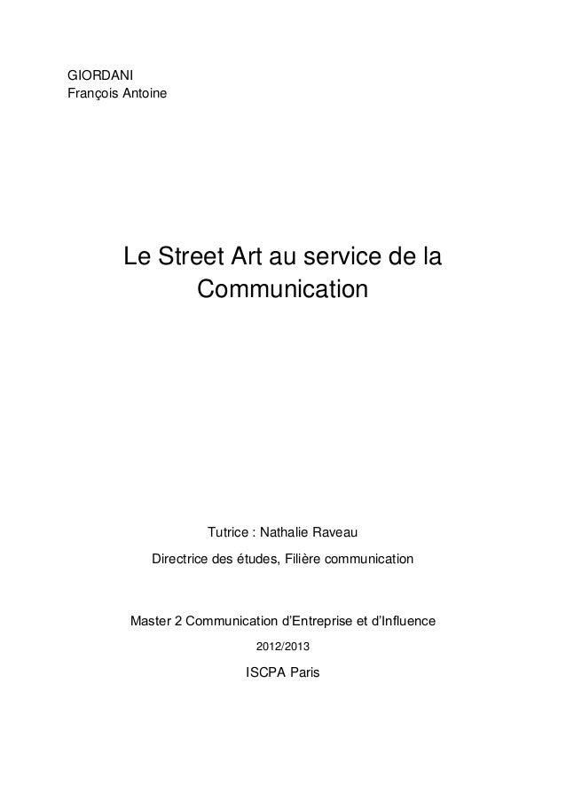 GIORDANI François Antoine Le Street Art au service de la Communication Tutrice : Nathalie Raveau Directrice des études, Fi...