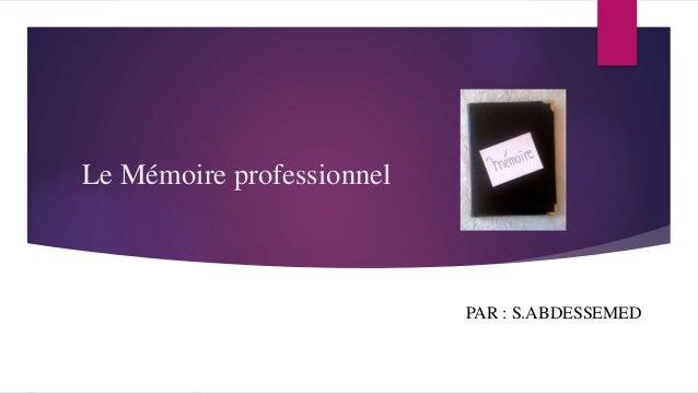 Le Mémoire professionnel PAR : S.ABDESSEMED