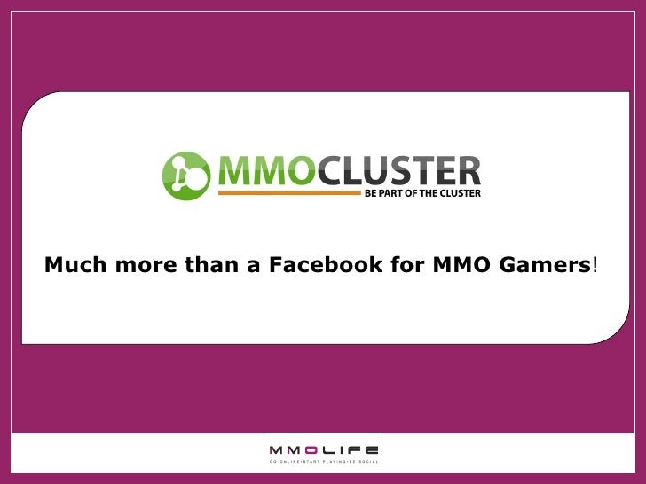 Much more than a Facebook for MMO Gamers !