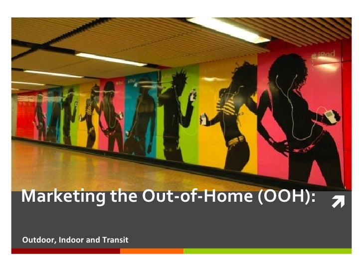 Marketing the Out-of-Home (OOH):  <ul><li>Outdoor, Indoor and Transit </li></ul>
