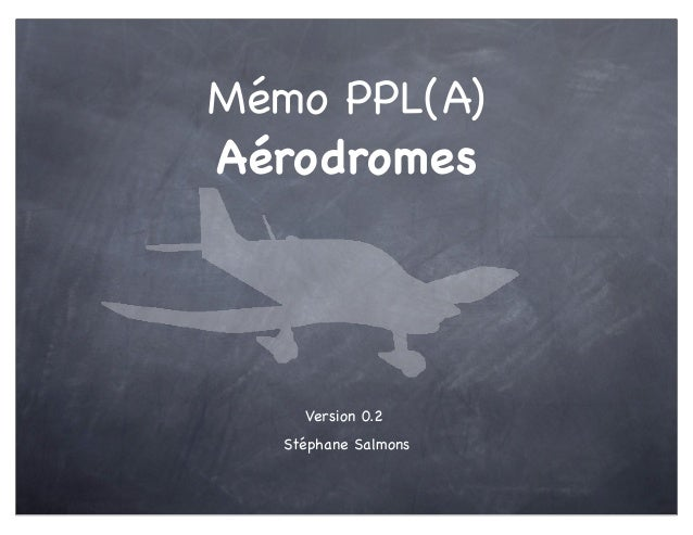 Mémo PPL(A)Aérodromes    Version 0.2  Stéphane Salmons