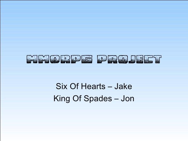 MMORPG Project Six Of Hearts – Jake King Of Spades – Jon