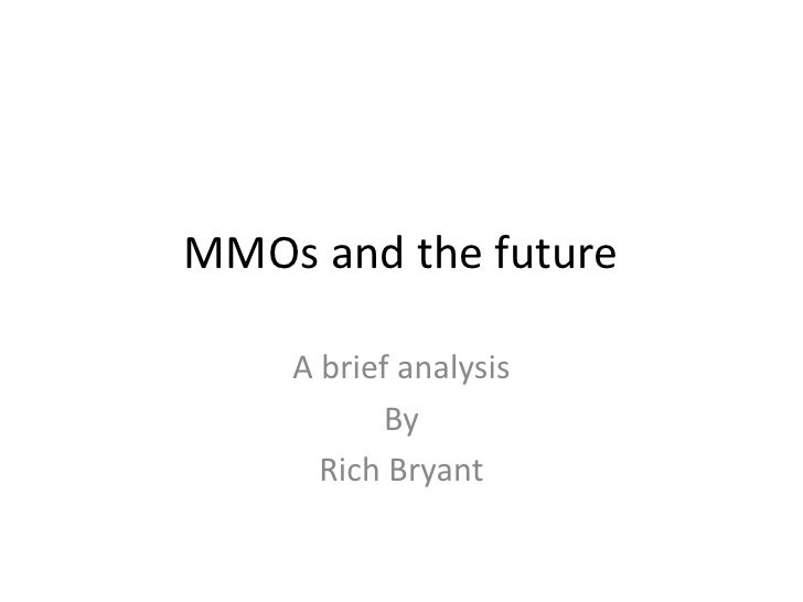 MMOs and the future    A brief analysis           By      Rich Bryant