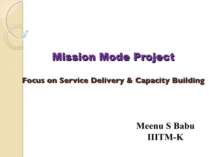Mission Mode Project Focus on Service Delivery & Capacity Building Meenu S Babu IIITM-K