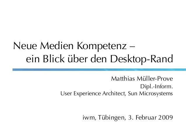 Neue Medien Kompetenz – ein Blick über den Desktop-Rand Matthias Müller-Prove Dipl.-Inform. User Experience Architect, Sun...