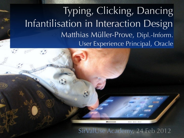 Typing, Clicking, DancingInfantilisation in Interaction Design         Matthias Müller-Prove, Dipl.-Inform.              U...