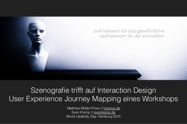 Szenografie trifft auf Interaction Design User Experience Journey Mapping eines Workshops Matthias Müller-Prove // mprove.d...
