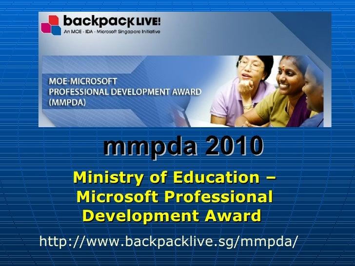 mmpda 2010 Ministry of Education – Microsoft Professional Development Award   http:// www.backpacklive.sg/mmpda /