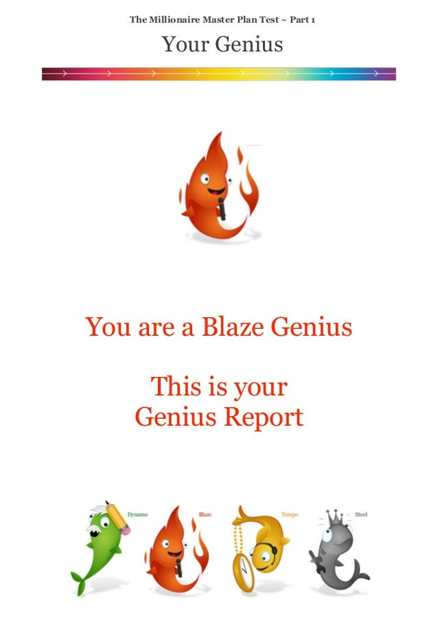 ! ! ! ! ! ! ! ! ! ! ! ! The Millionaire Master Plan Test ~ Part 1 Your Genius ! ! You are a Blaze Genius ! This is your Ge...