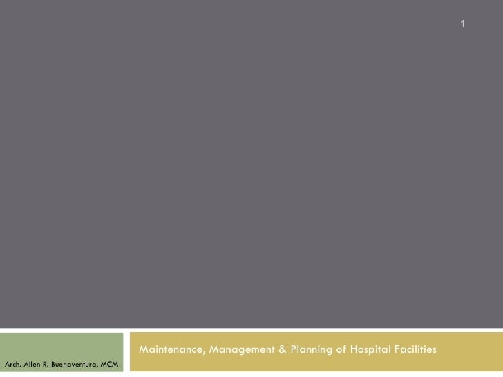 1                                   Maintenance, Management & Planning of Hospital FacilitiesArch. Allen R. Buenaventura, ...