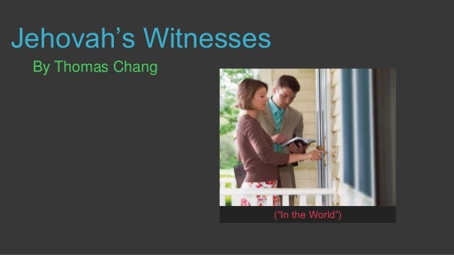 "Jehovah's Witnesses By Thomas Chang (""In the World"")"
