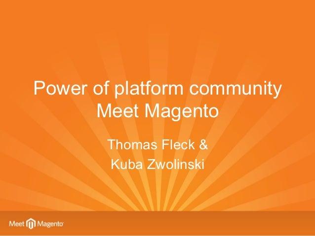 Power of platform community      Meet Magento        Thomas Fleck &        Kuba Zwolinski