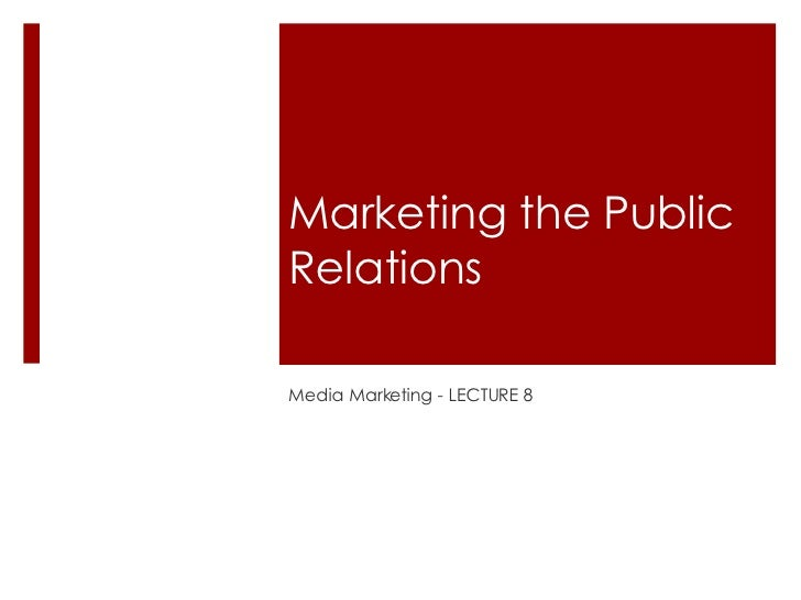 Marketing the Public Relations Media Marketing - LECTURE 8