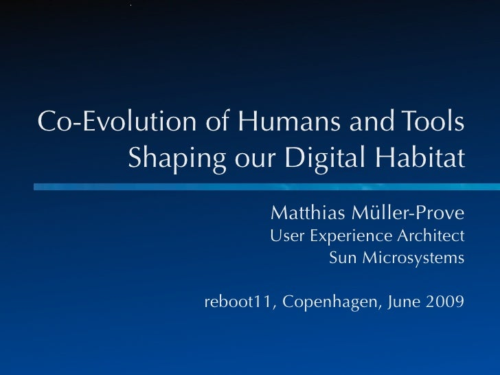 Co-Evolution of Humans and Tools       Shaping our Digital Habitat                    Matthias Müller-Prove               ...