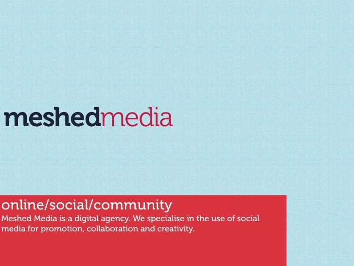 meshedmedia   online/social/community Meshed Media is a digital agency. We specialise in the use of social media for promo...