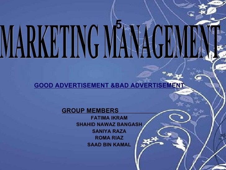5 GOOD ADVERTISEMENT &BAD ADVERTISEMENT GROUP MEMBERS  FATIMA IKRAM SHAHID NAWAZ BANGASH SANIYA RAZA ROMA RIAZ SAAD BIN KA...