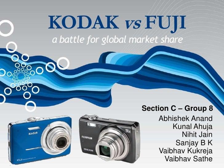 KODAK vs FUJIa battle for global market share                     Section C – Group 8                          Abhishek An...