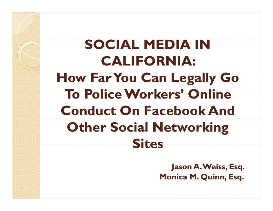 SOCIAL MEDIA IN      CALIFORNIA:How Far You Can Legally Go To Police W k ' Online T P li Workers' O liConduct On Facebook ...