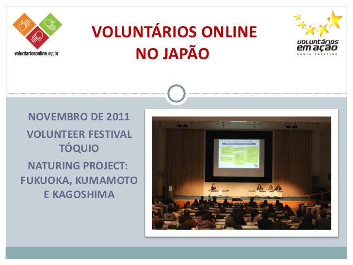 NOVEMBRO DE 2011 VOLUNTEER FESTIVAL TÓQUIO NATURING PROJECT:  FUKUOKA, KUMAMOTO E KAGOSHIMA VOLUNTÁRIOS ONLINE  NO JAPÃO