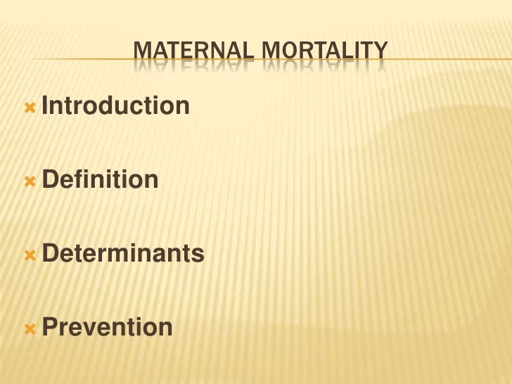MATERNAL MORTALITY Introduction Definition Determinants Prevention
