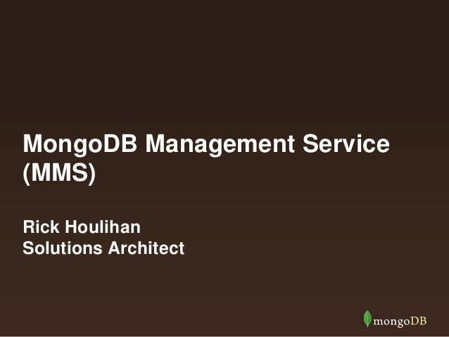 MongoDB Management Service (MMS) Rick Houlihan Solutions Architect