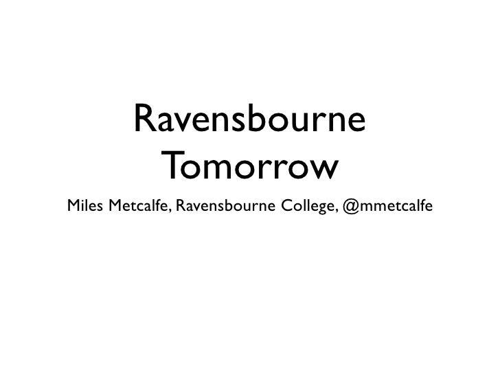 Ravensbourne          Tomorrow Miles Metcalfe, Ravensbourne College, @mmetcalfe