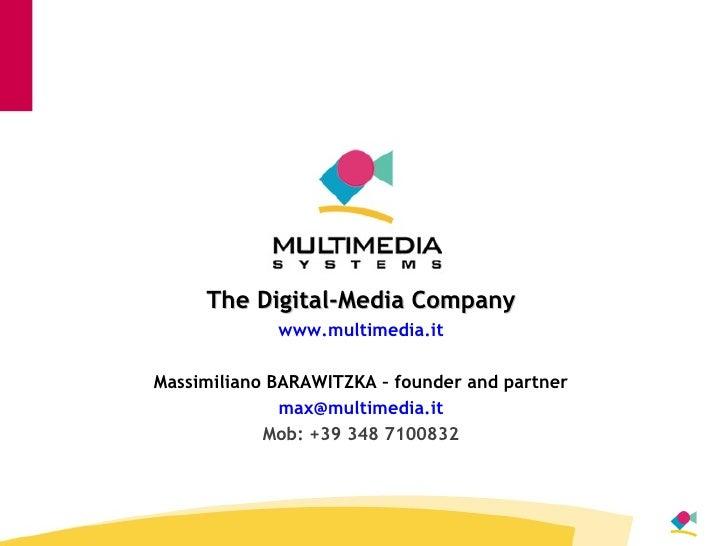 The Digital-Media Company www.multimedia.it Massimiliano BARAWITZKA – founder and partner [email_address] it Mob: +39 348 ...