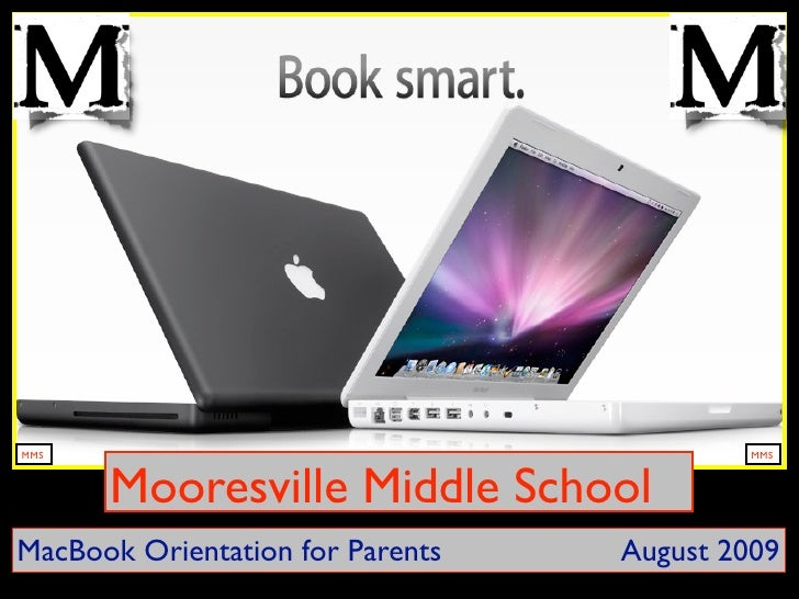 MMS                                        MMS          Mooresville Middle School MacBook Orientation for Parents   August...