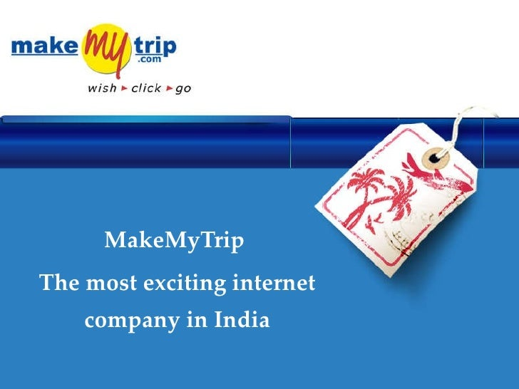 MakeMyTrip  The most exciting internet company in India
