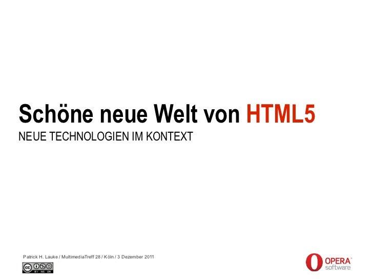 Schöne neue Welt von HTML5NEUE TECHNOLOGIEN IM KONTEXTPatrick H. Lauke / MultimediaTreff 28 / Köln / 3 Dezember 2011