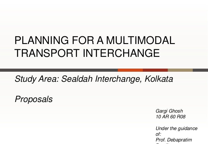 PLANNING FOR A MULTIMODALTRANSPORT INTERCHANGEStudy Area: Sealdah Interchange, KolkataProposals                           ...