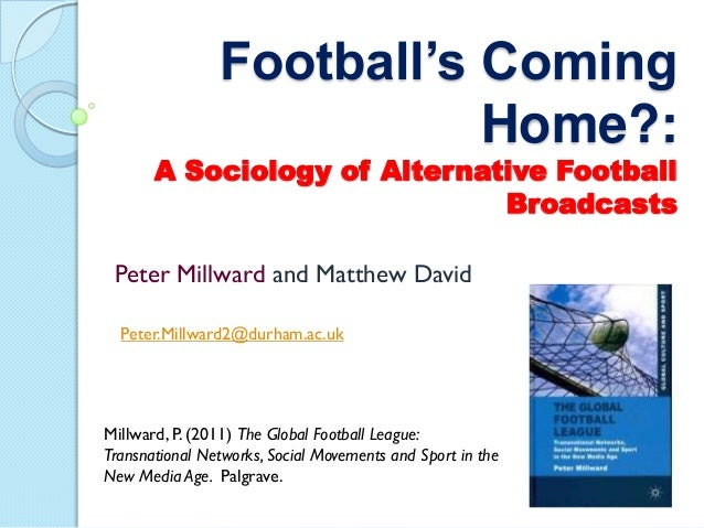 Football's Coming                           Home?:       A Sociology of Alternative Football                              ...