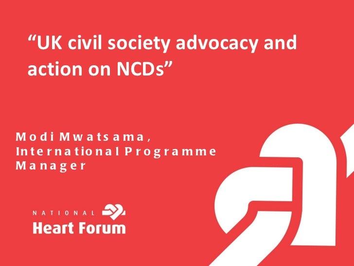 """"""" UK civil society advocacy and action on NCDs"""" Modi Mwatsama, International Programme Manager"""